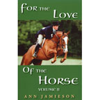 <i>by Ann Jamieson</i><br> More adventures of many special horses and the people who love them. Included is the story of carriage driver, Scott Monroe, and his horse, Shadow, whose dream of being on a US equestrian team is realized. All true stories about that magical partnership between people and horses. PB 201pp.